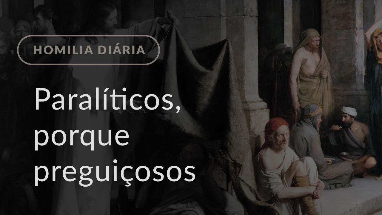 Paralíticos, porque preguiçosos (Homilia Diária.1123: 3.ª-feira da 4.ª Semana da Quaresma)
