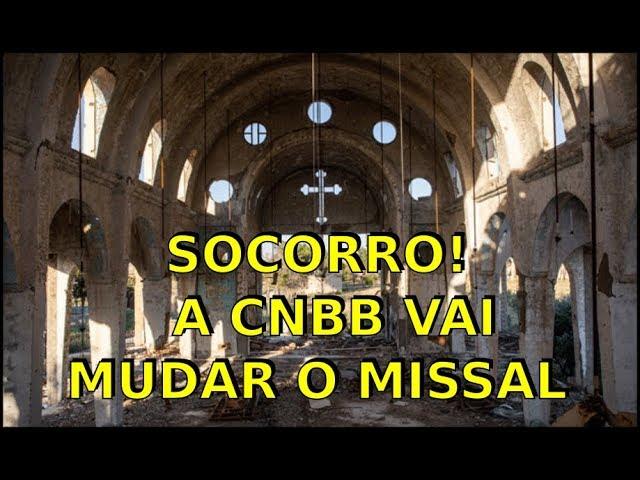 SOCORRO! A CNBB VAI MUDAR O MISSAL!