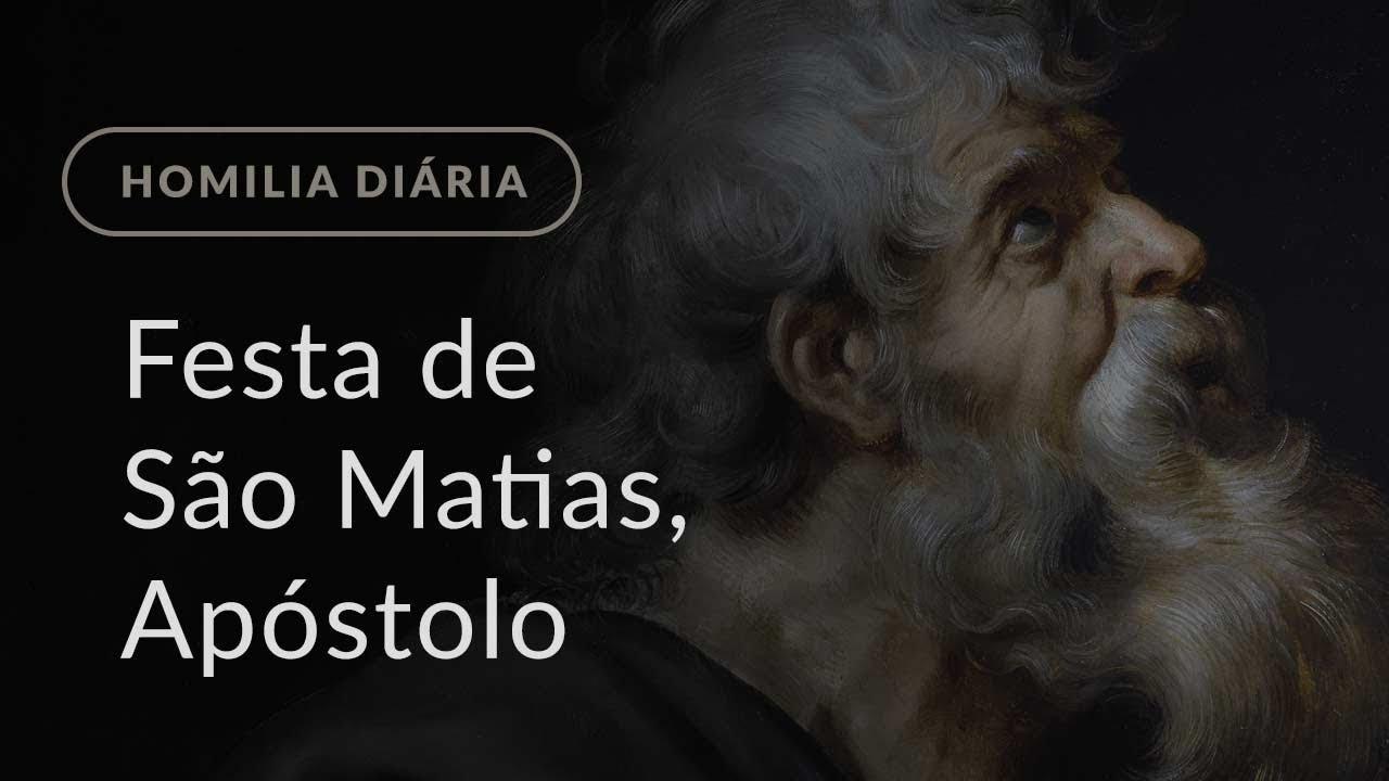 Festa de São Matias, Apóstolo (Homilia Diária.1159)