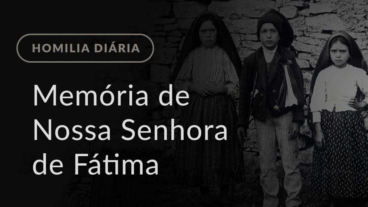 Memória de Nossa Senhora de Fátima (Homilia Diária.1158)