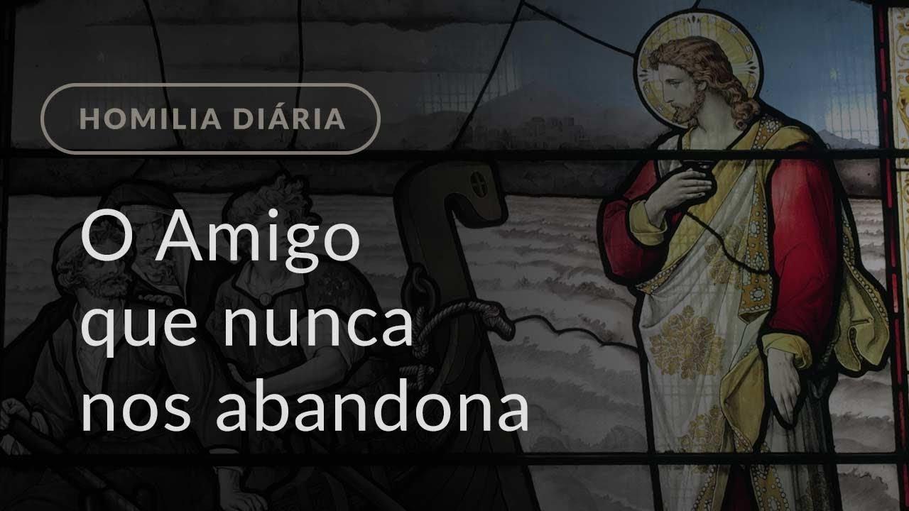 O Amigo que nunca nos abandona (Homilia Diária.1151: Sábado da 2.ª Semana da Páscoa)