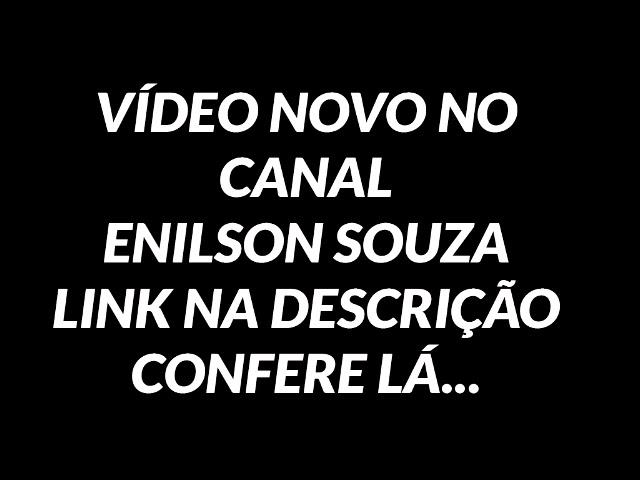 VIDEO NOVO NO CANAL ENILSON SOUZA