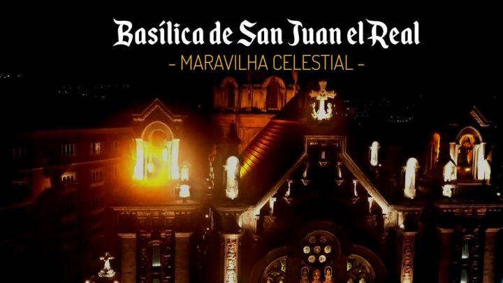 Basílica de San Juan el Real – Maravilha Celestial – Arautos do Evangelho