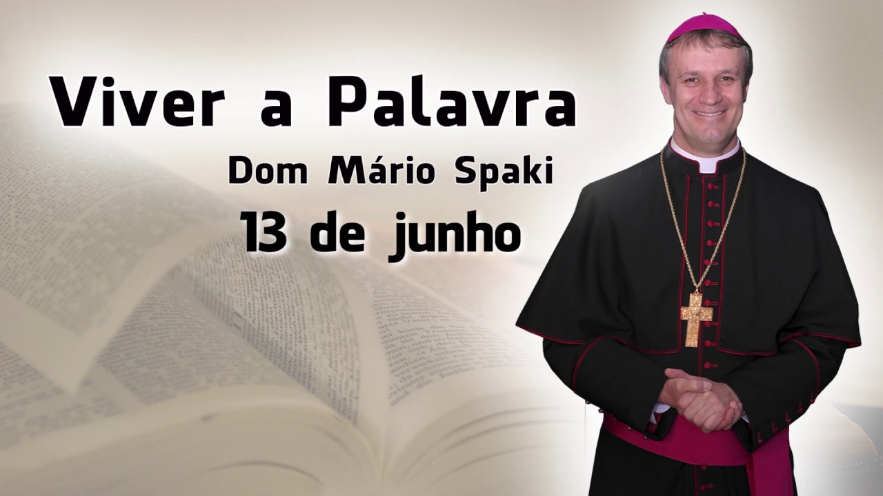 O Evangelho do dia com Dom Mário Spaki 13-06-2019