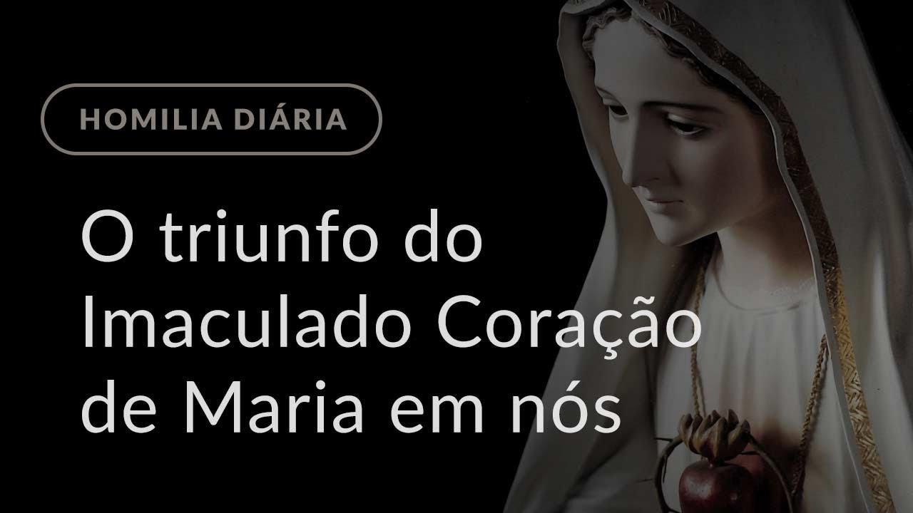 O triunfo do Imaculado Coração em nós (Homilia Diária.1185: Memória de Santo Antônio de Lisboa)
