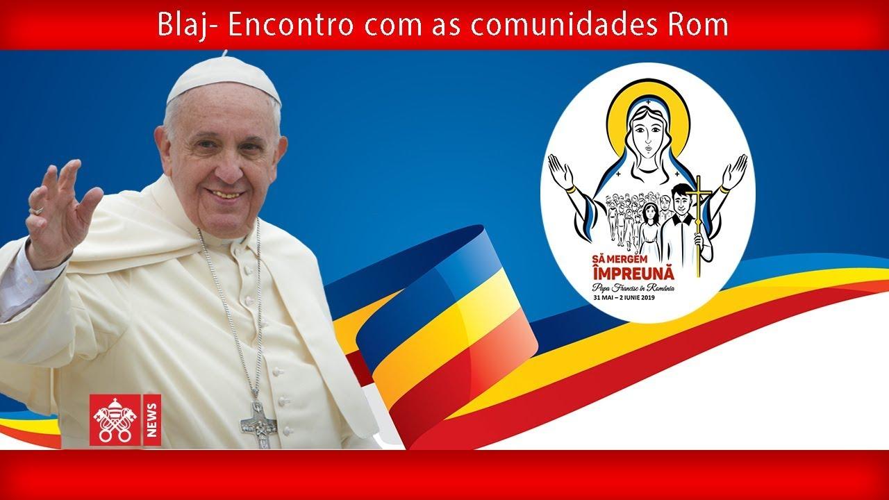 Papa Francisco –Blaj-Encontro com as comunidades Rom 2019-06-02
