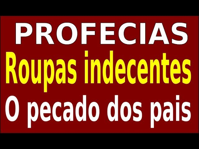 PROFECIA – ROUPAS INDECENTES – O CASTIGO DOS PAIS
