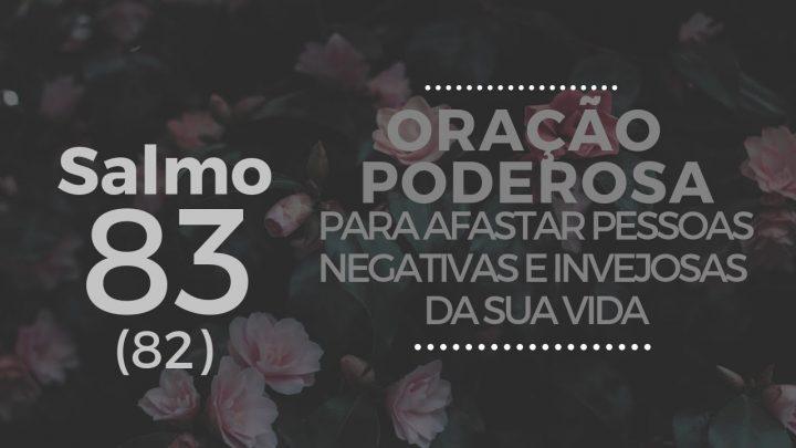 Salmo 83 (82) – Oração Poderosa para afastar pessoas negativas e inveja da sua vida
