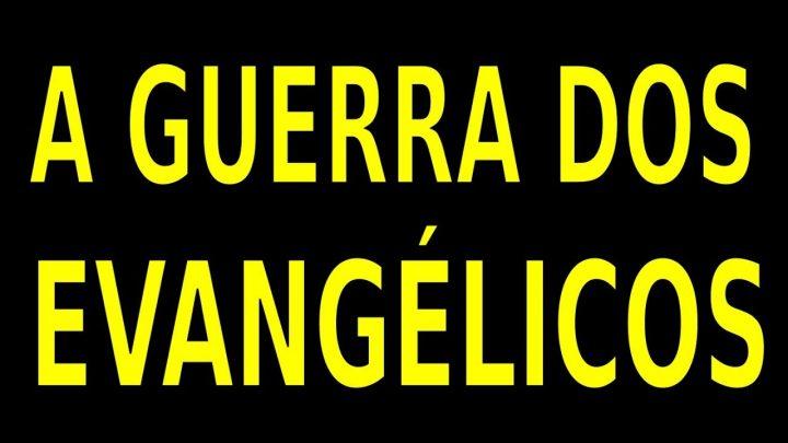 A GUE##A DOS EVANGÉLICOS