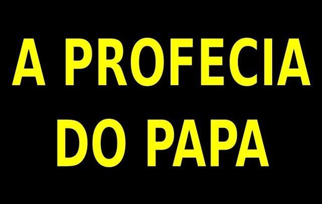 A PROFECIA DO PAPA