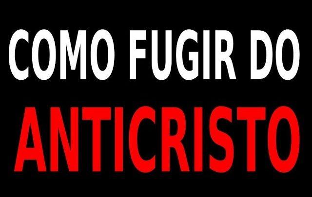 COMO FUGIR DO ANTICRISTO