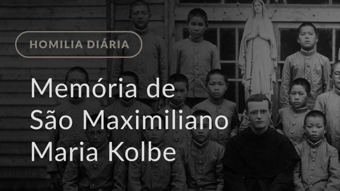 Memória de São Maximiliano Maria Kolbe, Mártir (Homilia Diária.1238)