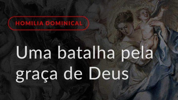 Uma batalha pela graça de Deus (Homilia Dominical.466: Solenidade da Assunção da B. Virgem Maria)